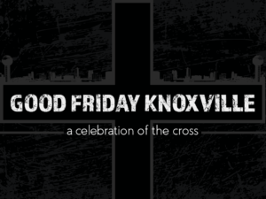 Good Friday Knoxville 2018